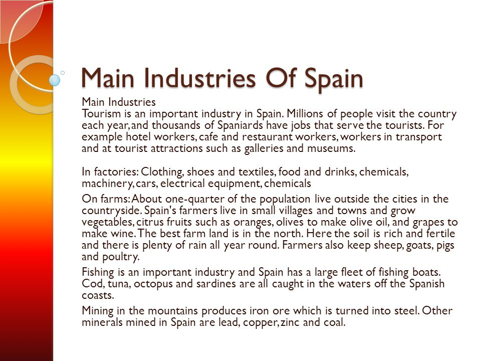 Main Industries Of Spain Main Industries Tourism is an important industry in Spain.
