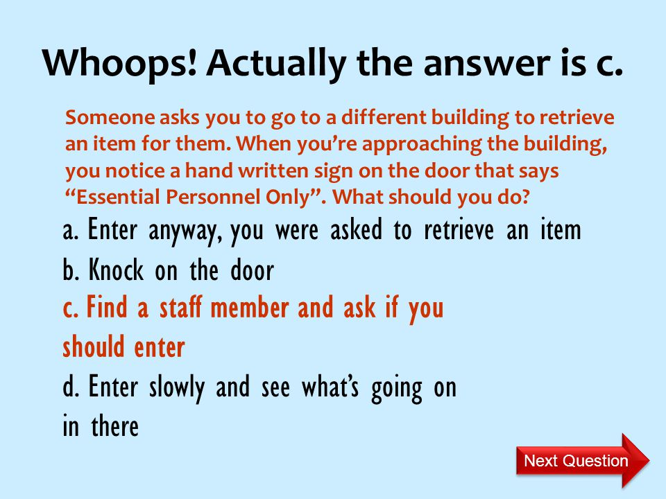 Quick Quiz Someone asks you to go to a different building to retrieve an item for them.