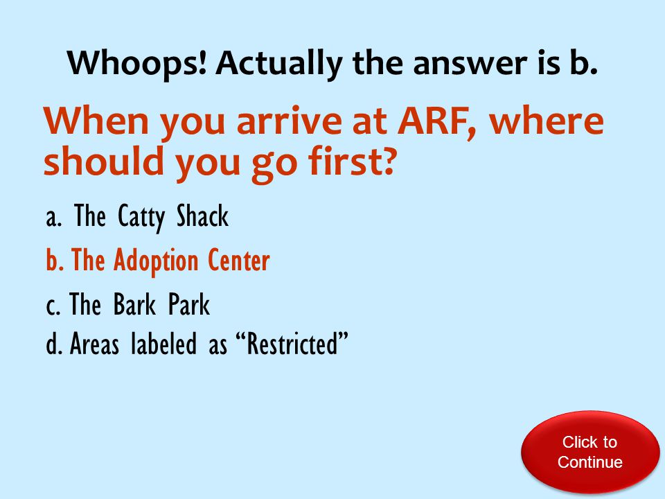 Quick Quiz When you arrive at ARF, where should you go first.