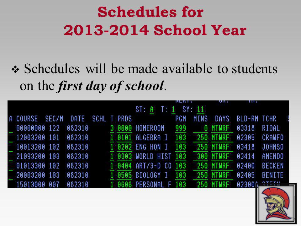 Schedules for 2013-2014 School Year Schedules will be made available to students on the first day of school.