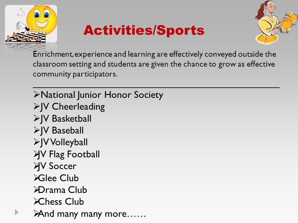 Activities/Sports Enrichment, experience and learning are effectively conveyed outside the classroom setting and students are given the chance to grow
