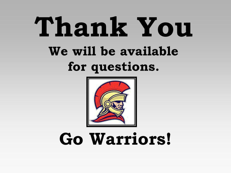 Thank You We will be available for questions. Go Warriors!