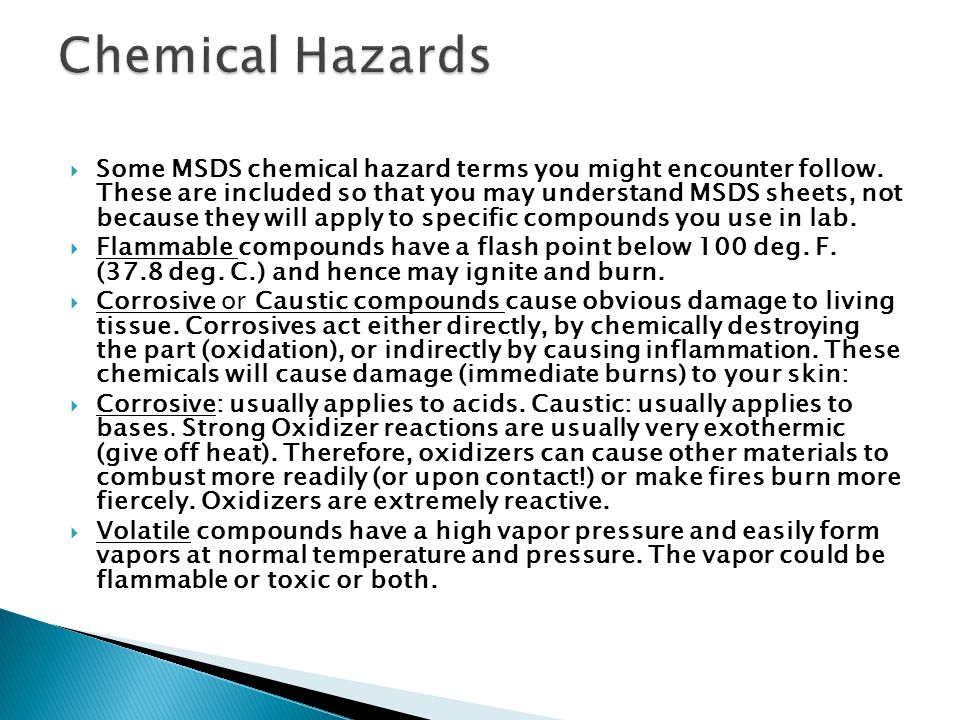 Some MSDS chemical hazard terms you might encounter follow. These are included so that you may understand MSDS sheets, not because they will apply to