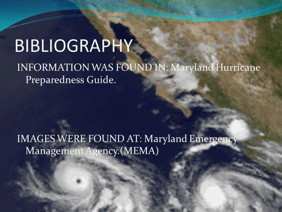 BIBLIOGRAPHY INFORMATION WAS FOUND IN: Maryland Hurricane Preparedness Guide. IMAGES WERE FOUND AT: Maryland Emergency Management Agency.(MEMA)