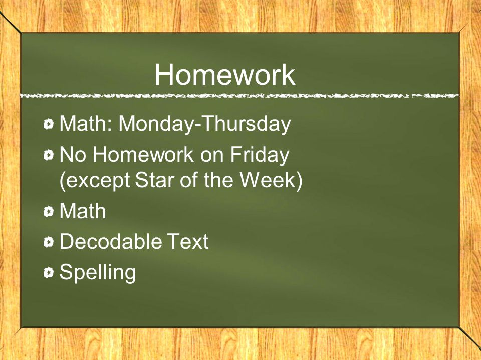 Homework Math: Monday-Thursday No Homework on Friday (except Star of the Week) Math Decodable Text Spelling