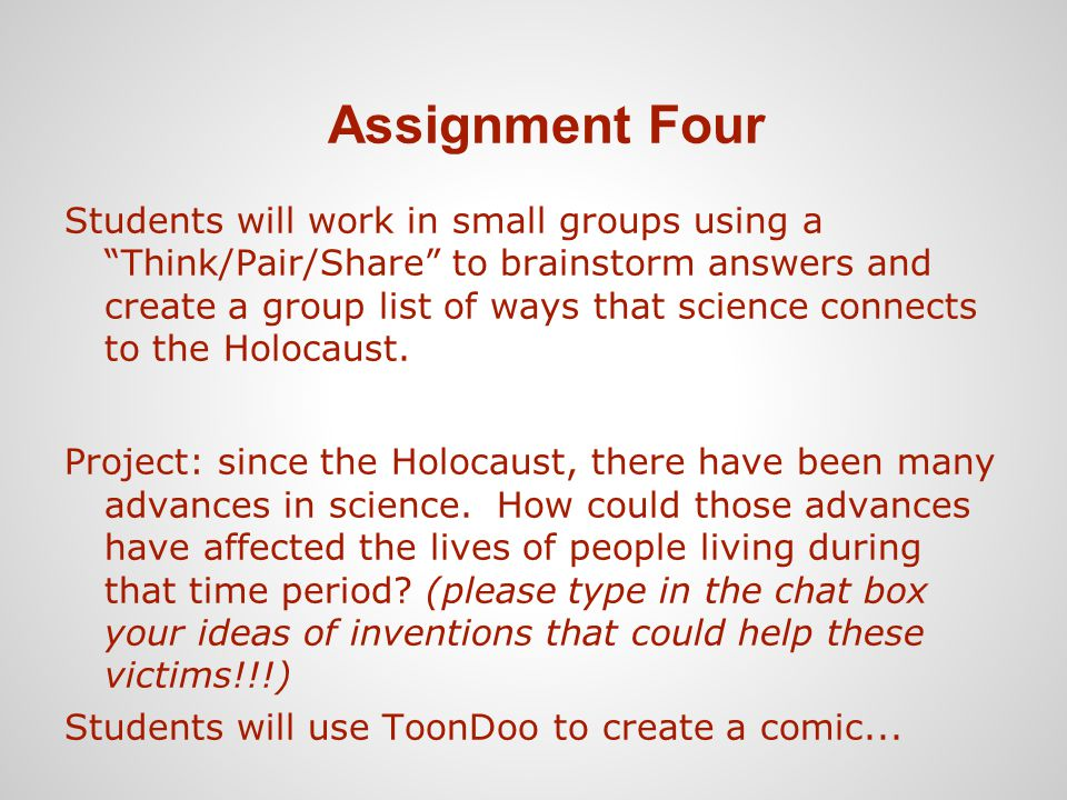 Assignment Four Students will work in small groups using a Think/Pair/Share to brainstorm answers and create a group list of ways that science connect