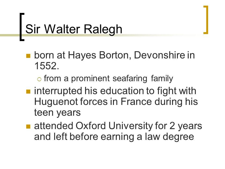 Sir Walter Ralegh born at Hayes Borton, Devonshire in 1552.