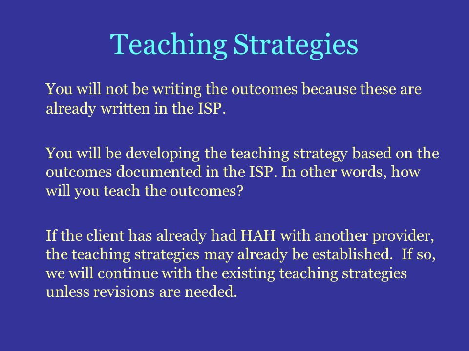 Teaching Strategies You will not be writing the outcomes because these are already written in the ISP. You will be developing the teaching strategy ba