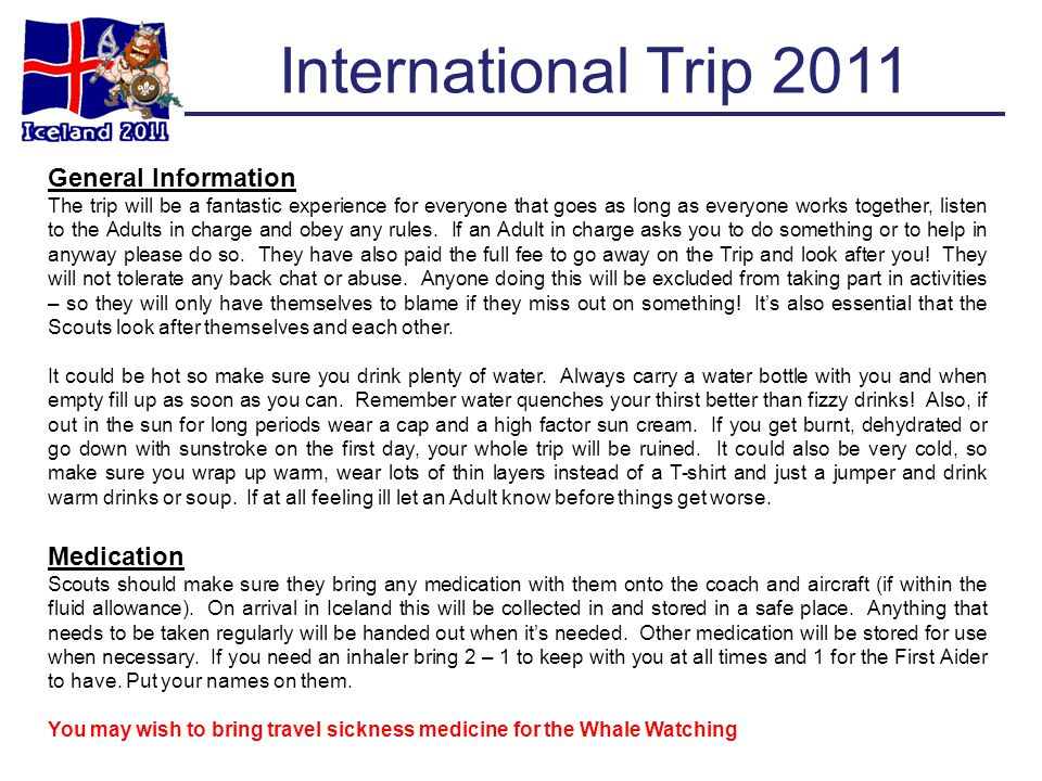 International Trip 2011 General Information The trip will be a fantastic experience for everyone that goes as long as everyone works together, listen