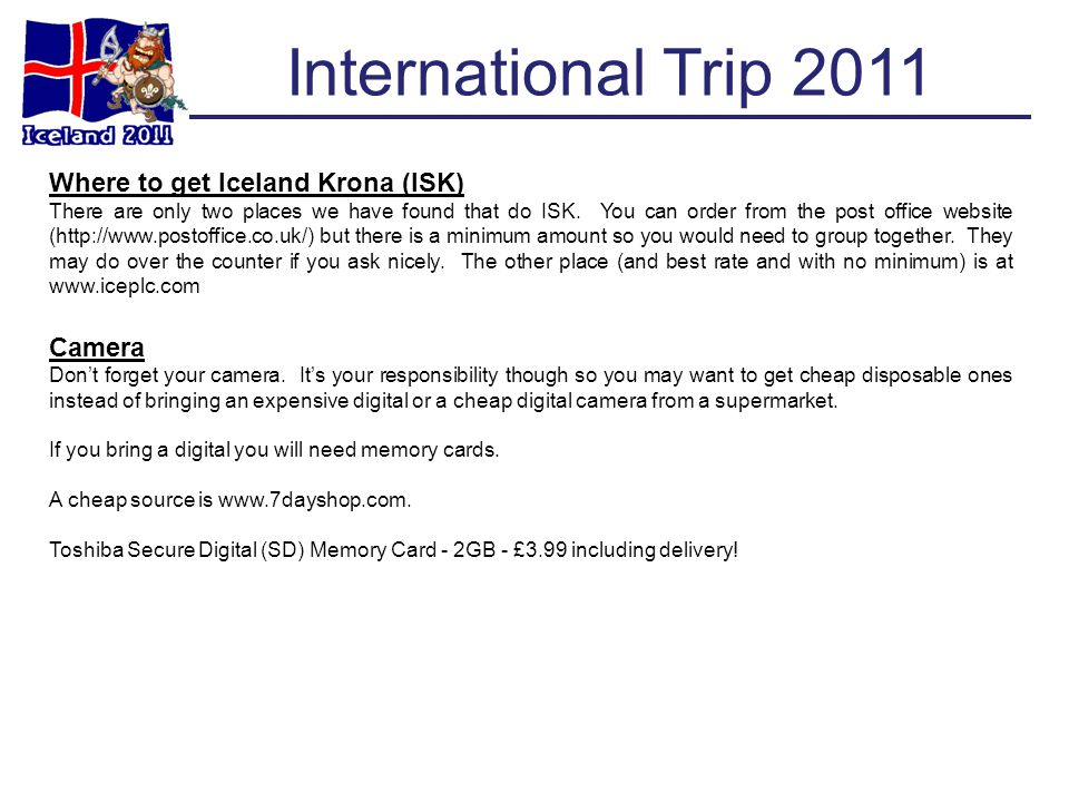 International Trip 2011 Where to get Iceland Krona (ISK) There are only two places we have found that do ISK.