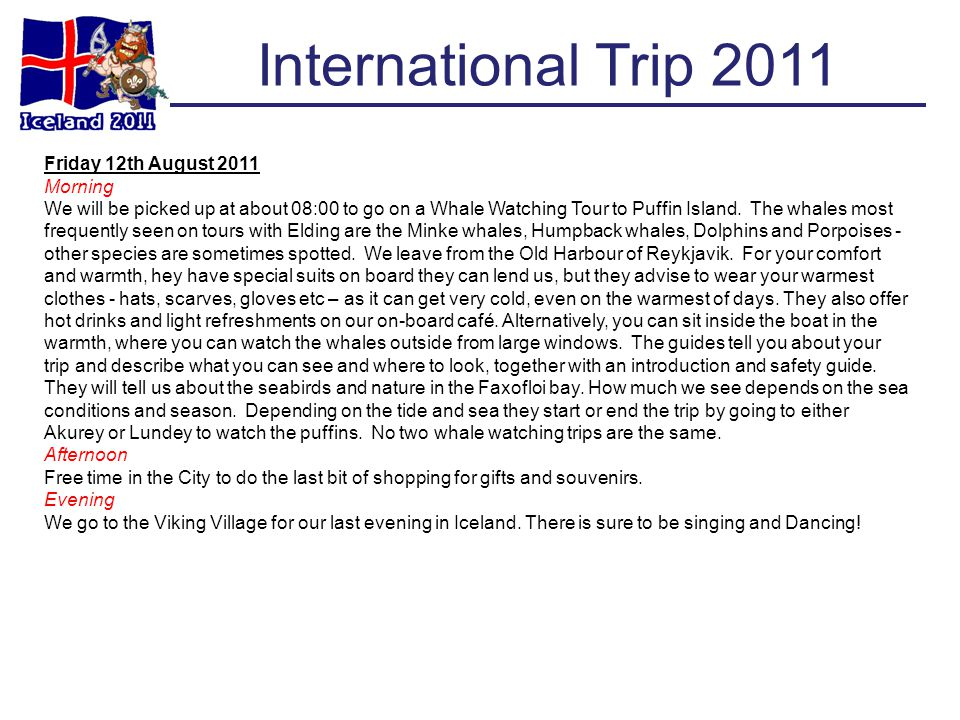 International Trip 2011 Friday 12th August 2011 Morning We will be picked up at about 08:00 to go on a Whale Watching Tour to Puffin Island. The whale