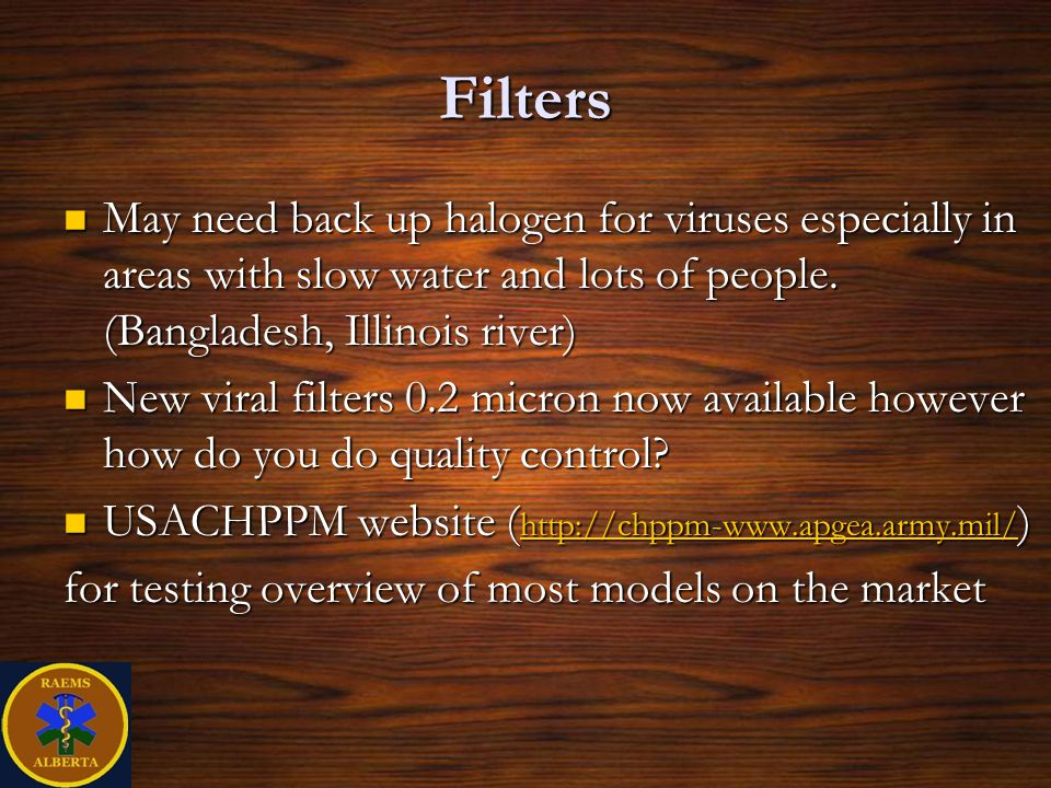 Filters May need back up halogen for viruses especially in areas with slow water and lots of people.