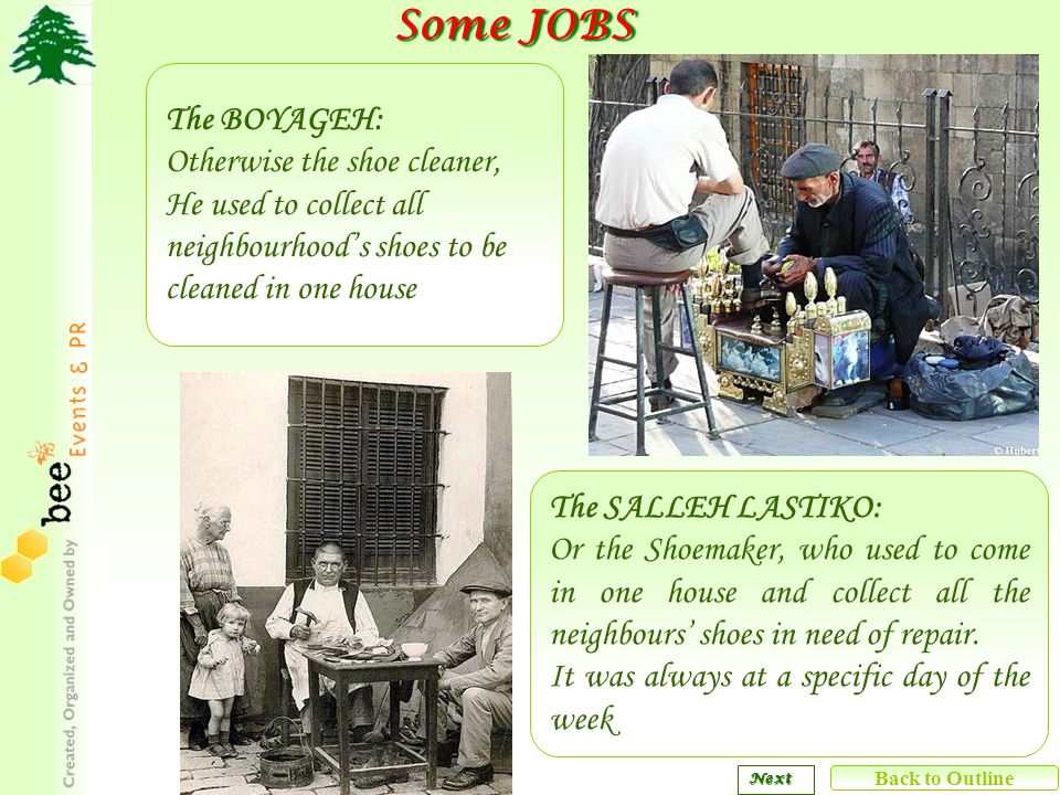 Some JOBS Some JOBS The BOYAGEH: Otherwise the shoe cleaner, He used to collect all neighbourhoods shoes to be cleaned in one house The SALLEH LASTIKO: Or the Shoemaker, who used to come in one house and collect all the neighbours shoes in need of repair.