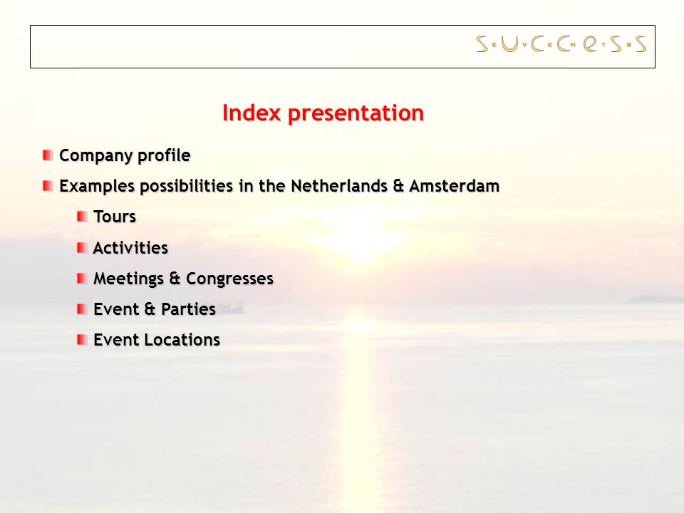 Index presentation Company profile Company profile Examples possibilities in the Netherlands & Amsterdam Examples possibilities in the Netherlands & Amsterdam Tours Tours Activities Activities Meetings & Congresses Meetings & Congresses Event & Parties Event & Parties Event Locations Event Locations