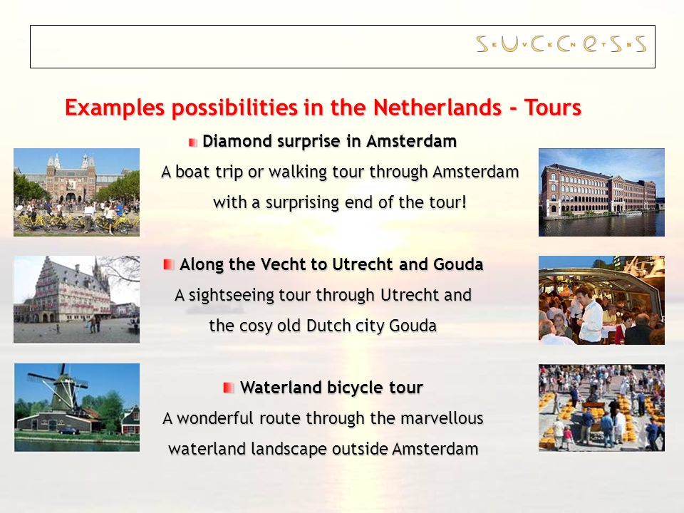 Examples possibilities in the Netherlands - Tours Diamond surprise in Amsterdam Diamond surprise in Amsterdam A boat trip or walking tour through Amsterdam with a surprising end of the tour.