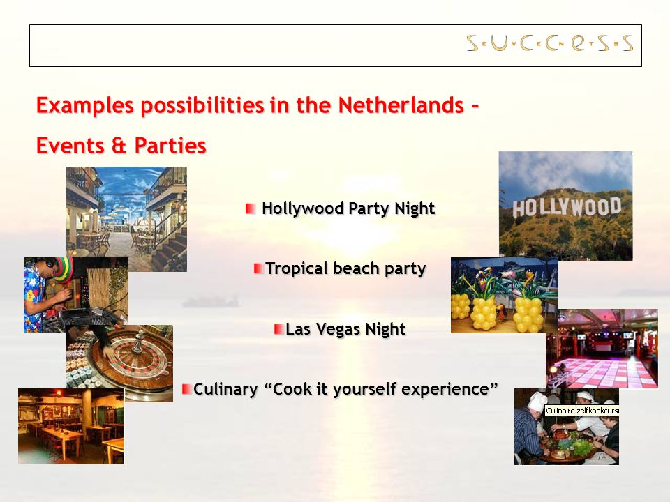 Examples possibilities in the Netherlands – Events & Parties Hollywood Party Night Hollywood Party Night Tropical beach party Las Vegas Night Culinary Cook it yourself experience