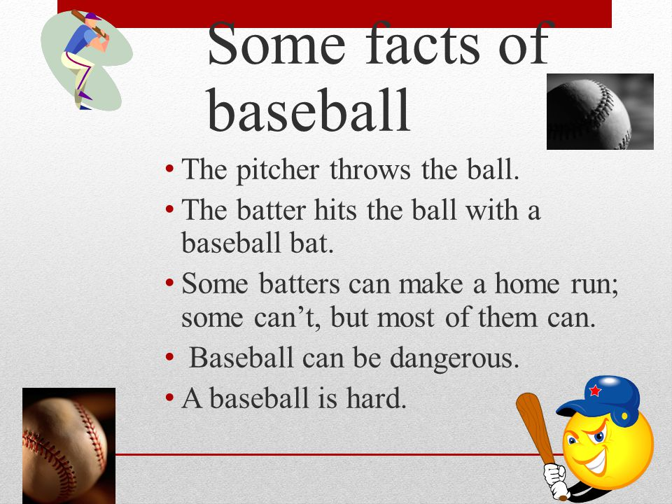 Some facts of baseball The pitcher throws the ball.
