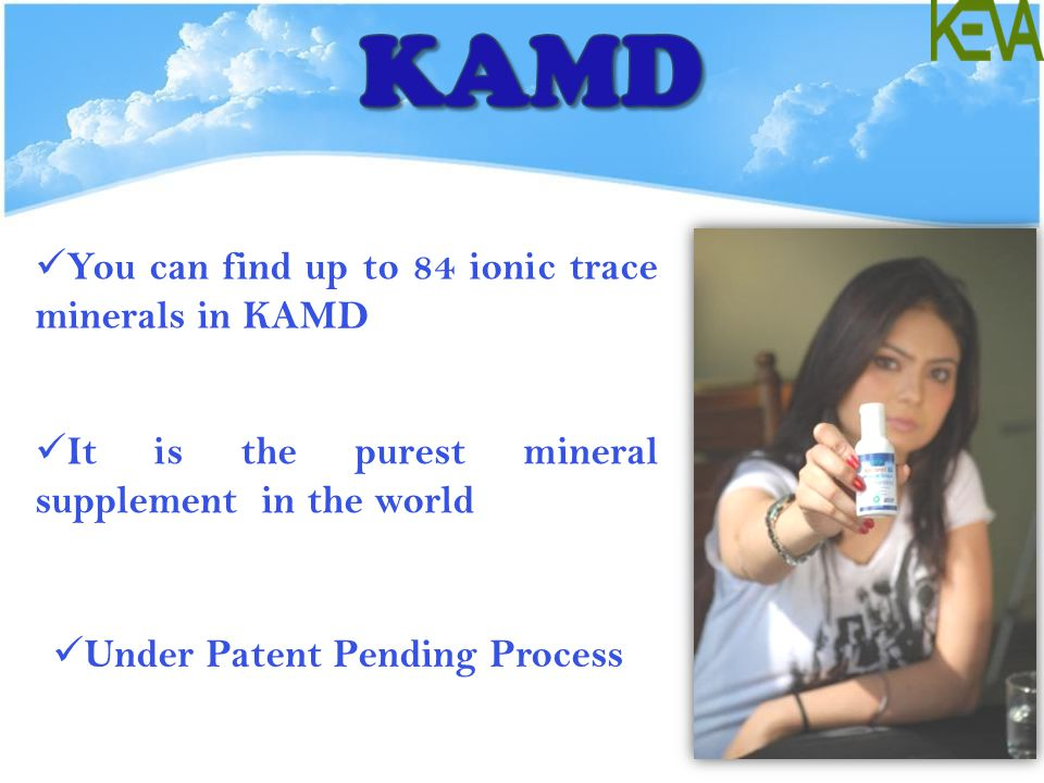 You can find up to 84 ionic trace minerals in KAMD It is the purest mineral supplement in the world Under Patent Pending Process