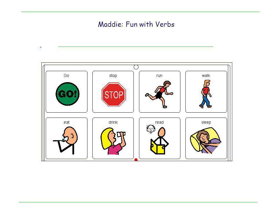 . Maddie: Fun with Verbs