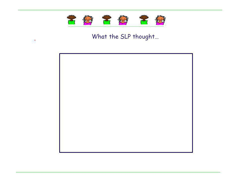 . What the SLP thought…