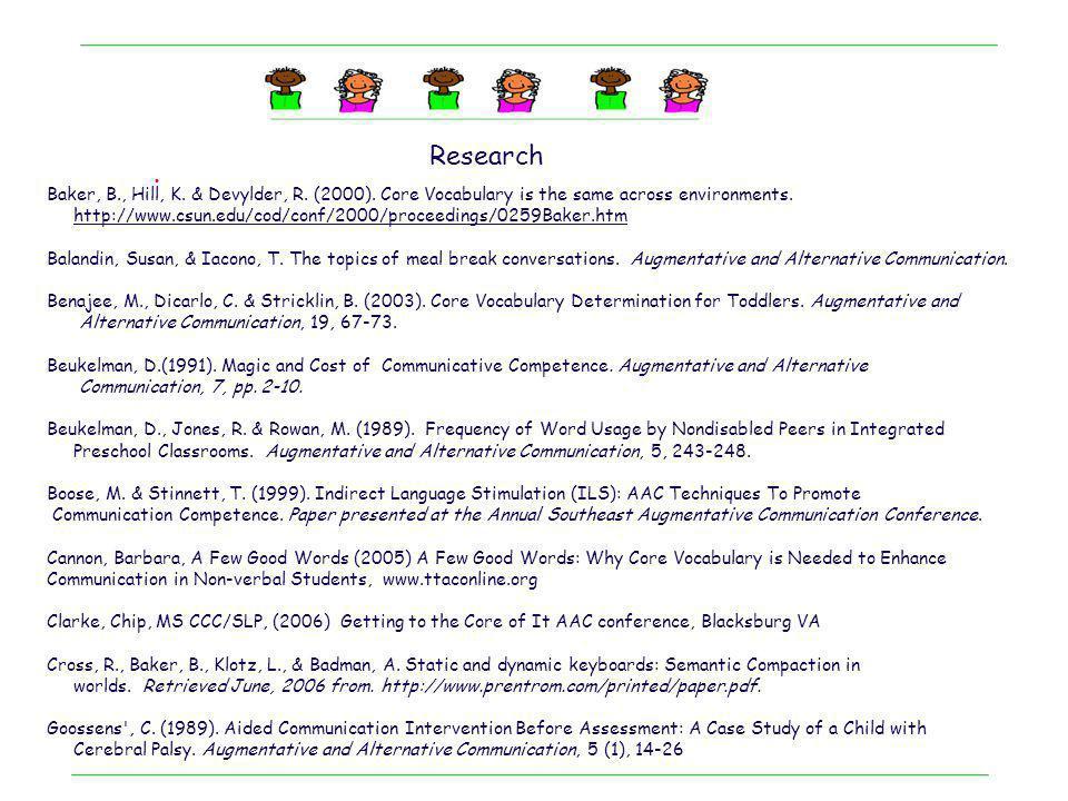 . Research Baker, B., Hill, K. & Devylder, R. (2000). Core Vocabulary is the same across environments. http://www.csun.edu/cod/conf/2000/proceedings/0