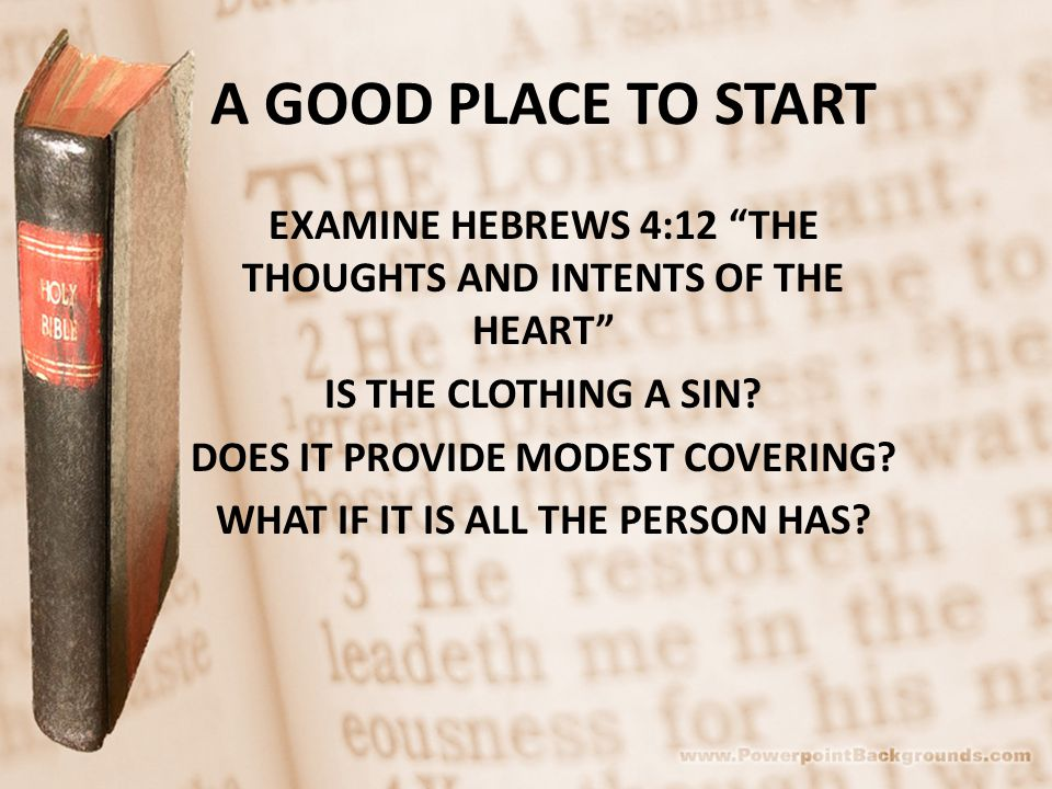 A GOOD PLACE TO START EXAMINE HEBREWS 4:12 THE THOUGHTS AND INTENTS OF THE HEART IS THE CLOTHING A SIN.