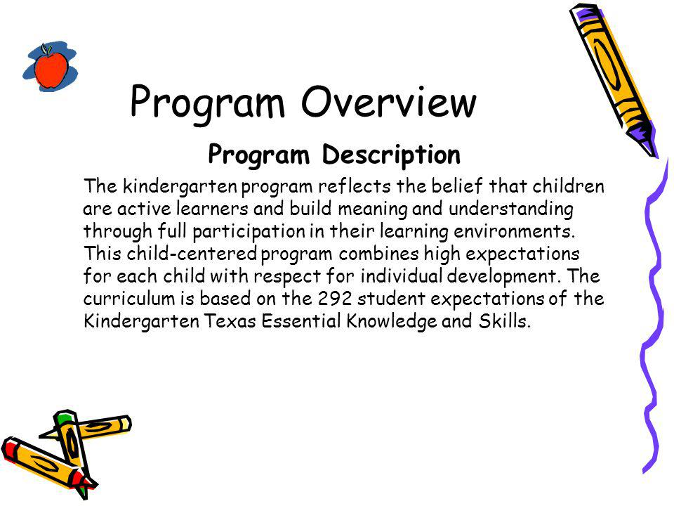 Philosophy The kindergarten program at Owens Elementary School has been developed within the Texas Education Agency guidelines.