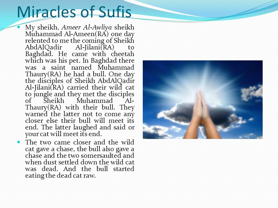Miracles of Sufis Himma develops in the mind of a Sufi base on the deepness of his meditation and the coming into proximity of the Divine Presence achieved by dissolving of veils between the Sufi and the Divine Essence.