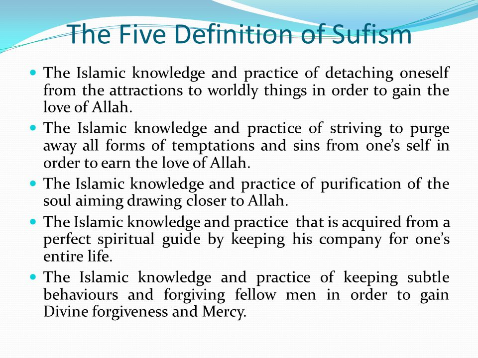 The central element in this derivative of Sufism is drilling the mind to exhibit subtle behaviours to fellow creatures, embrace them and forgive their mistakes and deliberates in order to earn Allahs forgiveness.