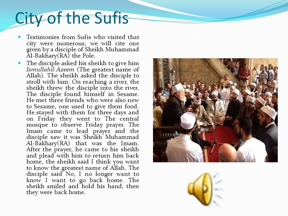 City of the Sufis There are two mysterious cities in this planet we are living, they are so mysterious that veils keep them invisible from our eyes.