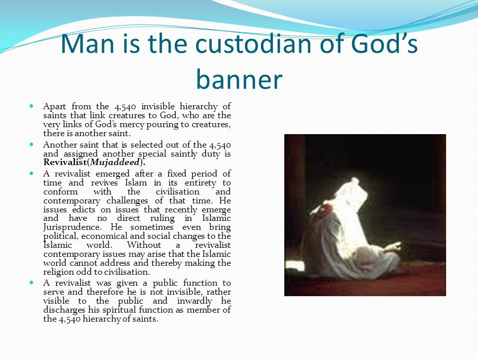 Man is the custodian of Gods Banner The leader of Poles 3 Examiners 4 Stakes 12 Poles 3 Keys to Hidden Treasure 7 Pious Remaining 10 Substitutes 300 Excellent Ones 200 Lower Excellent Ones 4,000 Hidden Saints The remaining Creatures of God