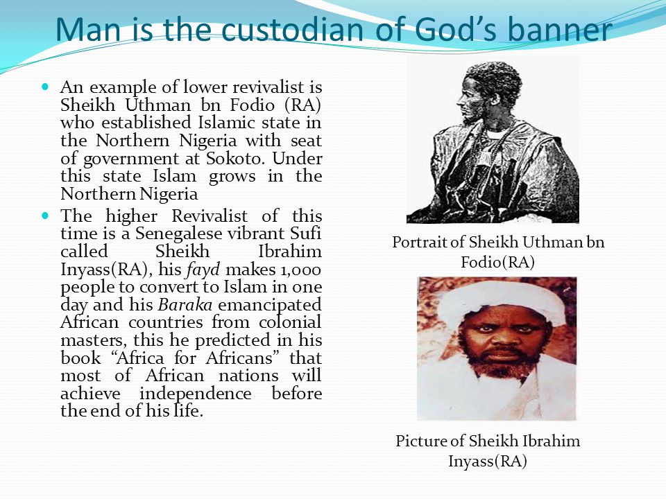 Man is the custodian of Gods banner A revivalist is a source of two spiritual elements to the entire Islamic world, including his colleagues among the 4,540 invisible hierarchy of saints.