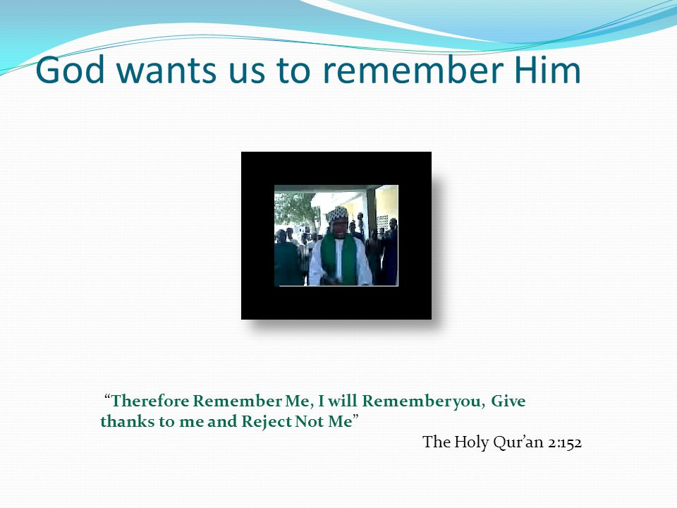 God wants us to remember Him The remembrance of God is paramount in Sufism, it is one way you may easily recognise a Sufi, the degree he remembers God.