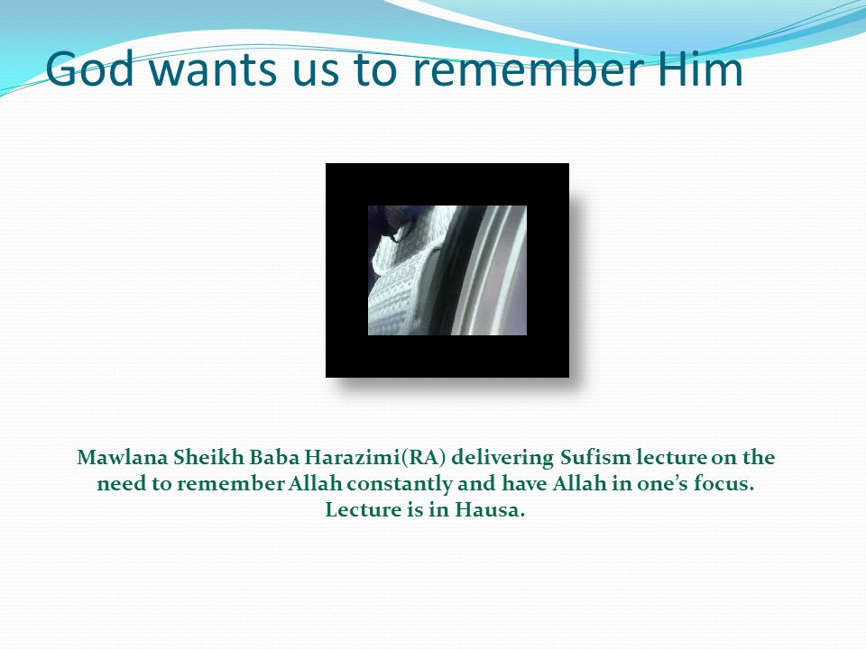 God wants us to remember Him There are 94 verses of the holy Qurán that mentioned remembrance of God Almighty.