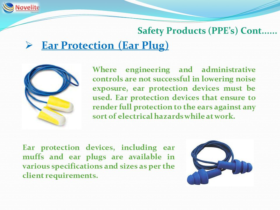 Safety Products (PPEs) Cont...... Ear Protection (Ear Plug) Where engineering and administrative controls are not successful in lowering noise exposur