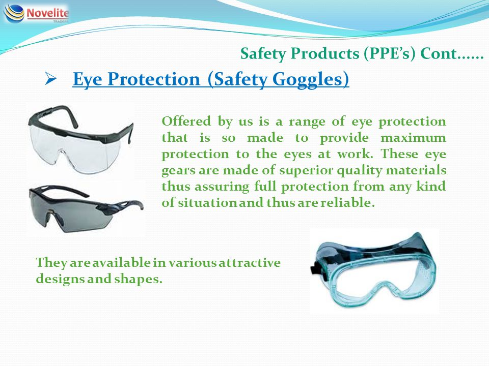 Safety Products (PPEs) Cont...... Eye Protection (Safety Goggles) Offered by us is a range of eye protection that is so made to provide maximum protec