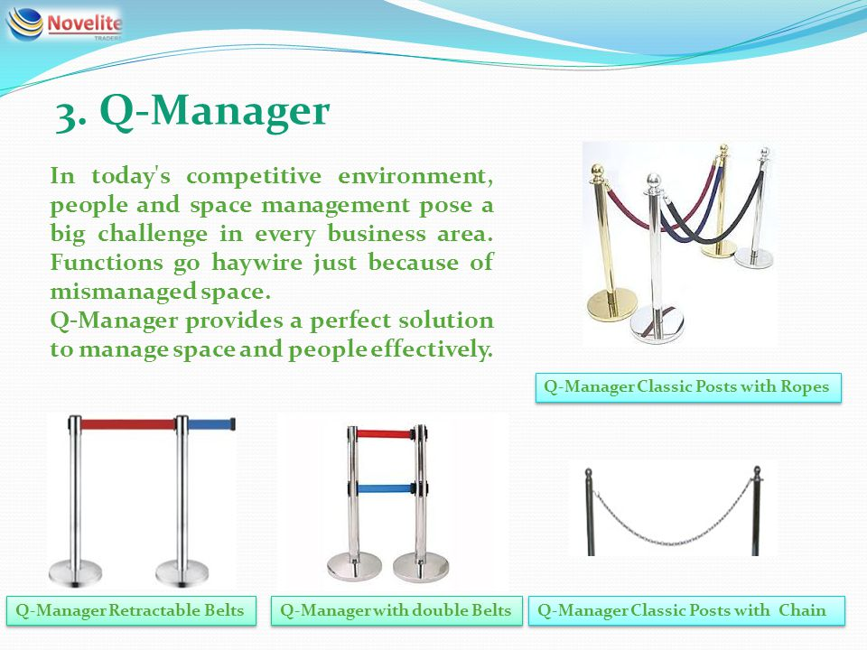 3. Q-Manager In today's competitive environment, people and space management pose a big challenge in every business area. Functions go haywire just be