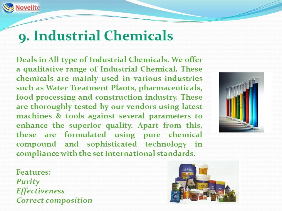 9. Industrial Chemicals Deals in All type of Industrial Chemicals. We offer a qualitative range of Industrial Chemical. These chemicals are mainly use