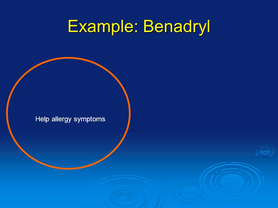 Example: Benadryl Help allergy symptoms