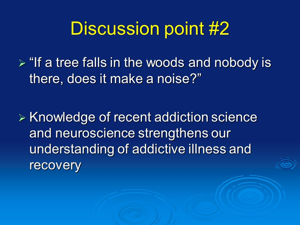 Discussion point #2Discussion point #2 If a tree falls in the woods and nobody is there, does it make a noise.