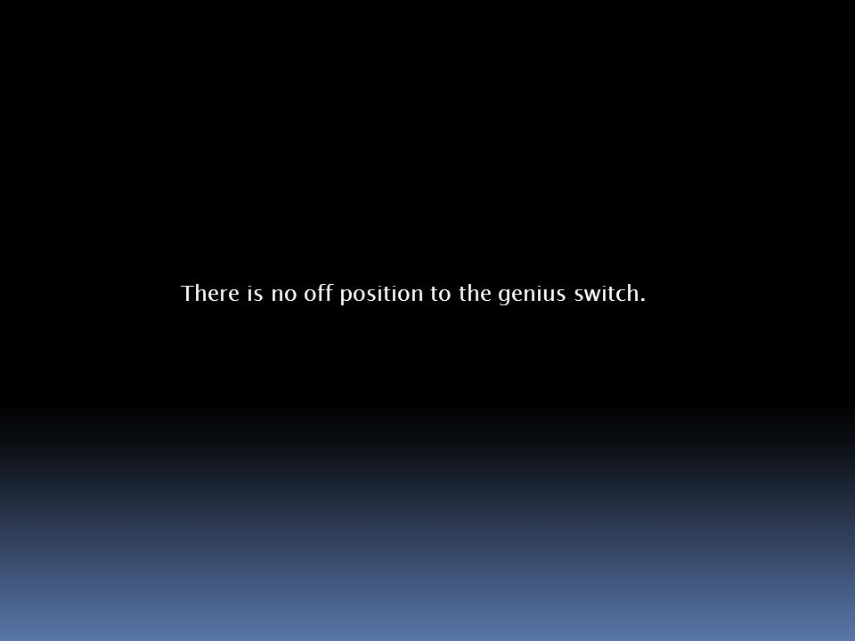 There is no off position to the genius switch.