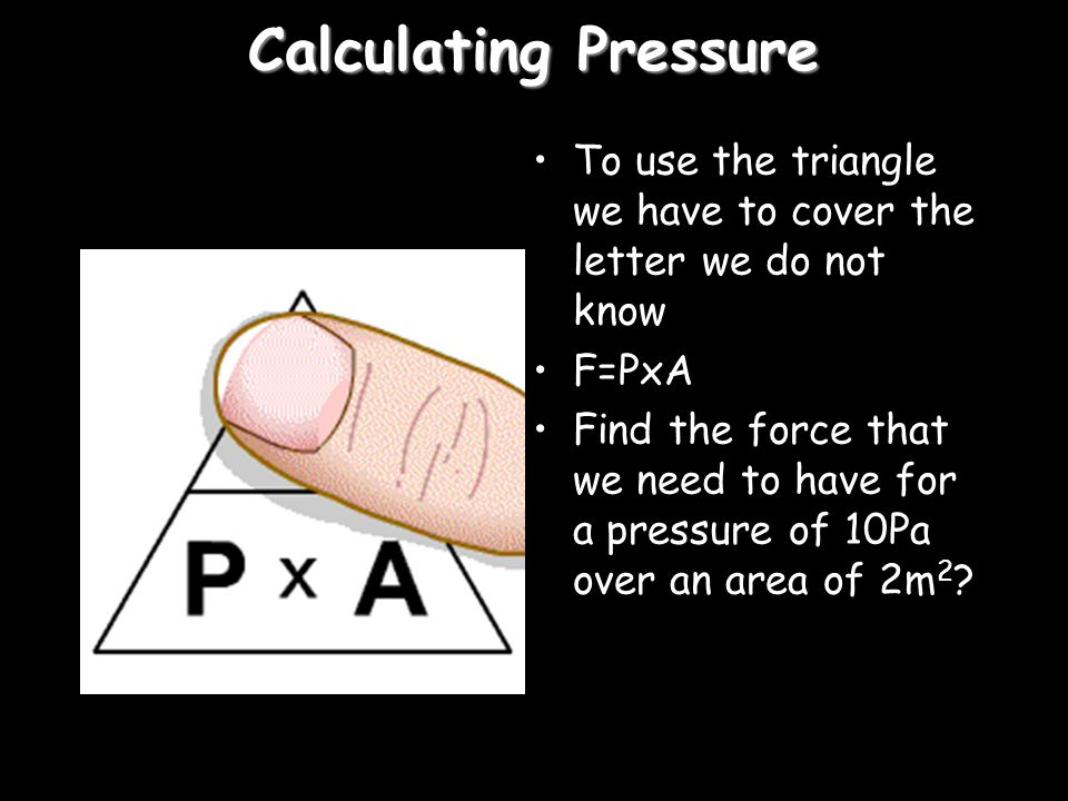 Pressure Pressure depends on two things: 1)How much force is applied, and 2)How big (or small) the area on which this force is applied. Pressure can b