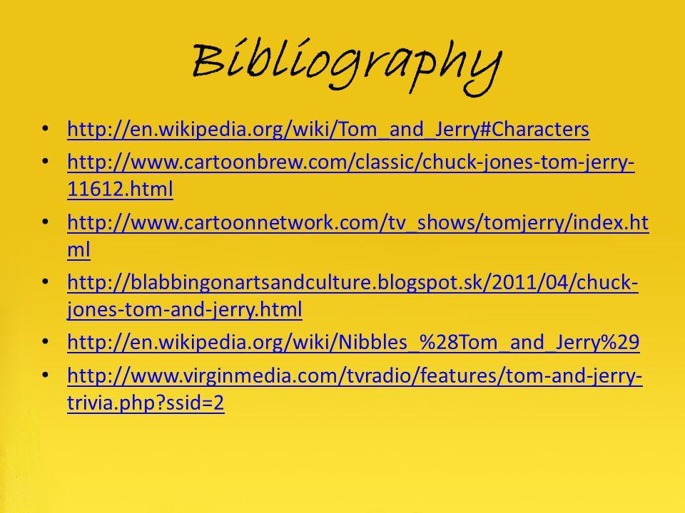 Bibliography http://en.wikipedia.org/wiki/Tom_and_Jerry#Characters http://www.cartoonbrew.com/classic/chuck-jones-tom-jerry- 11612.html http://www.car