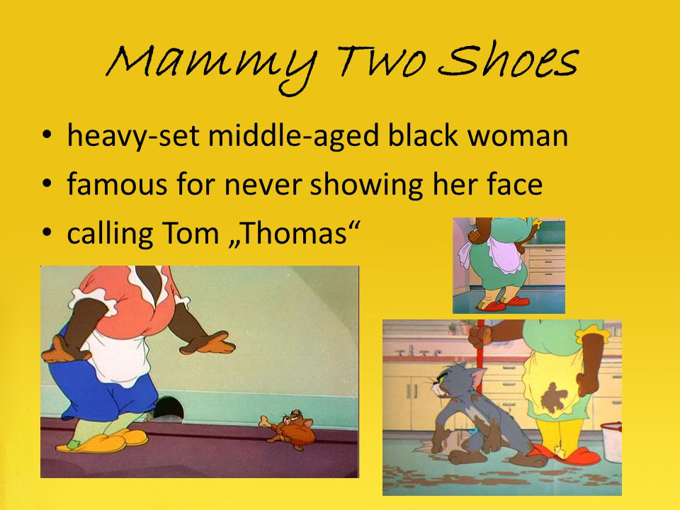 Mammy Two Shoes heavy-set middle-aged black woman famous for never showing her face calling Tom Thomas