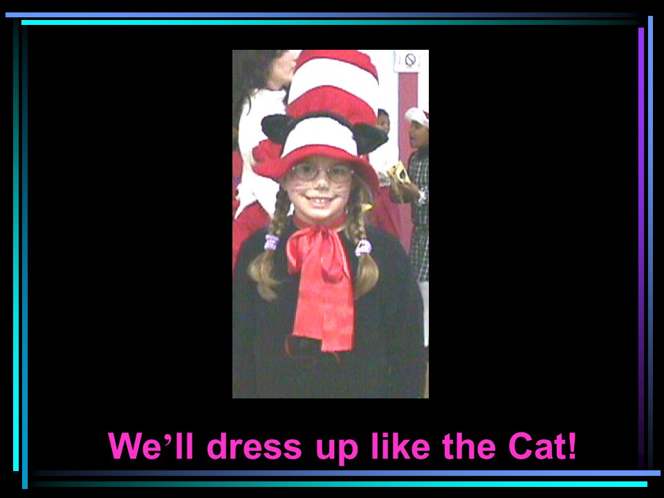 We ll dress up like the Cat!