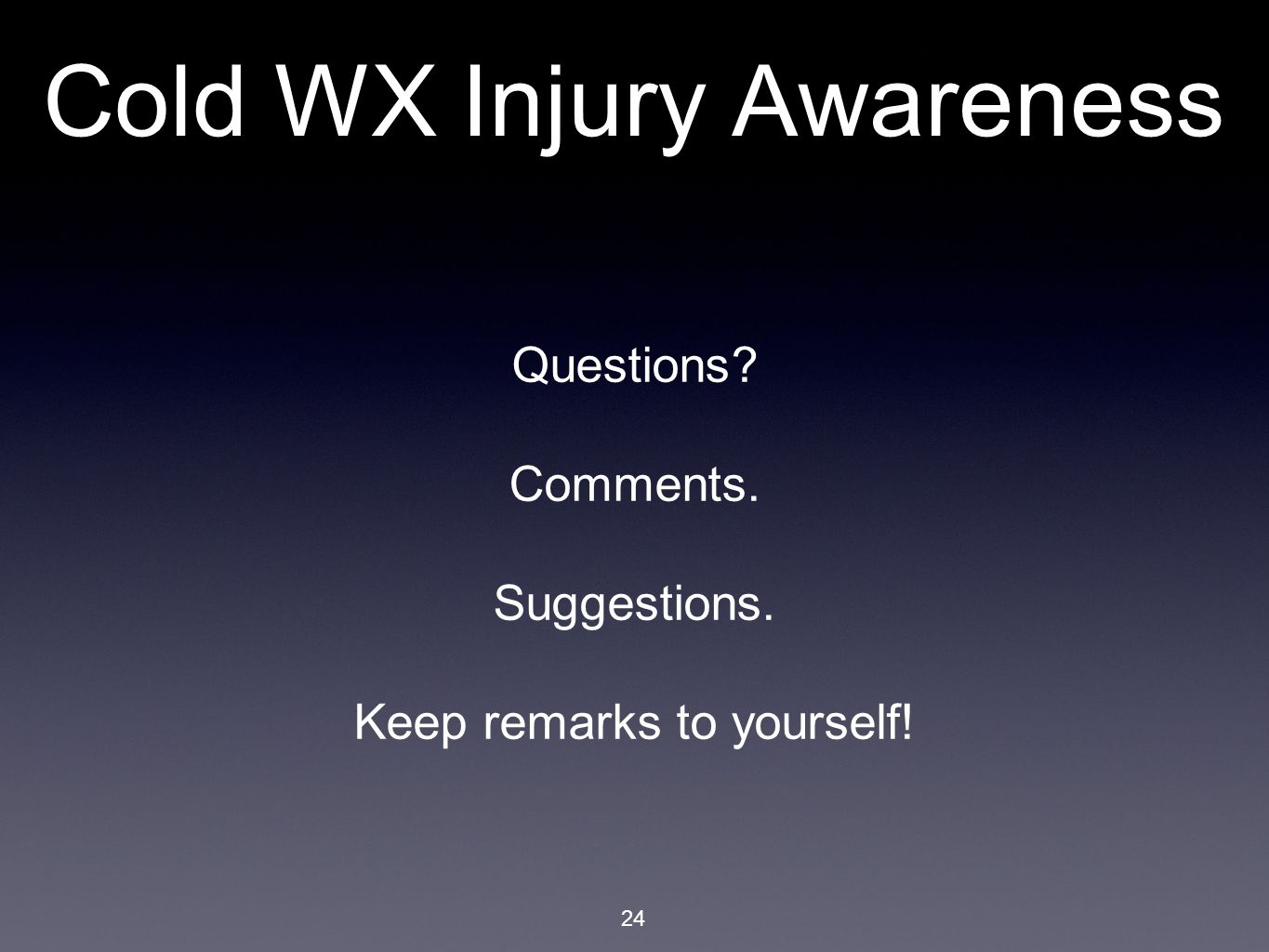 Cold WX Injury Awareness Questions Comments. Suggestions. Keep remarks to yourself! 24