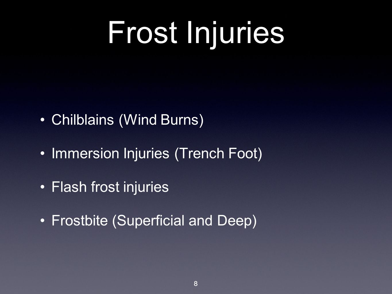 Frost Injuries Chilblains (Wind Burns) Immersion Injuries (Trench Foot) Flash frost injuries Frostbite (Superficial and Deep) 8