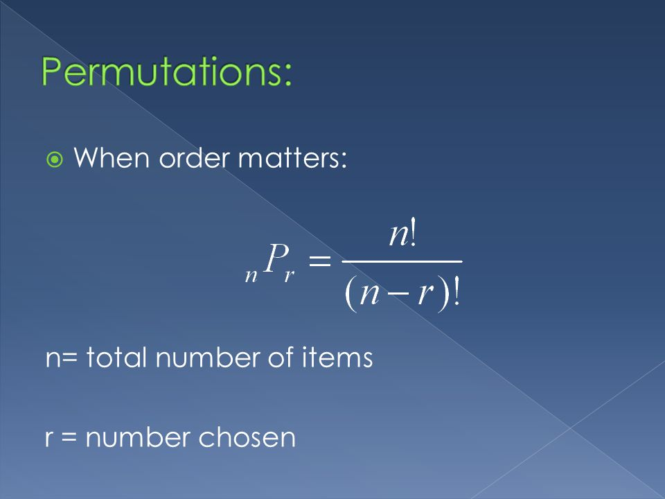 When order matters: n= total number of items r = number chosen