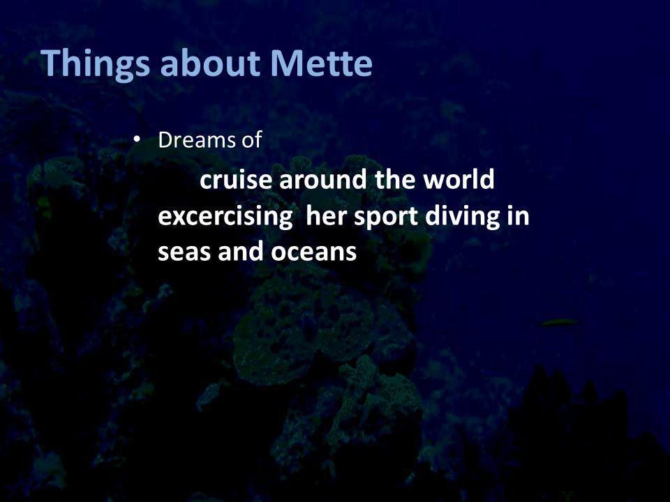 Things about Mette Dreams of cruise around the world excercising her sport diving in seas and oceans