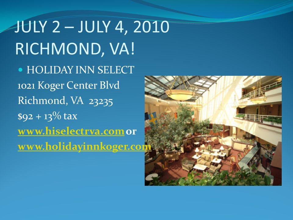 JULY 2 – JULY 4, 2010 RICHMOND, VA! HOLIDAY INN SELECT 1021 Koger Center Blvd Richmond, VA 23235 $92 + 13% tax www.hiselectrva.comwww.hiselectrva.com